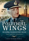 Political Wings: William Wedgwood Benn, first Viscount Stansgate - Alun Wyburn-Powell
