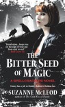 The Bitter Seed of Magic (Spellcrackers.com #3) - Suzanne McLeod