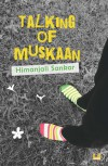 Talking of Muskaan - Himanjali Sankar