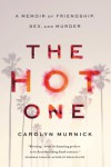 The Hot One: A Memoir of Friendship, Sex, and Murder - Carolyn Murnick