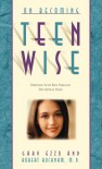 On Becoming Teenwise: Building a Relationship That Lasts a Lifetime - Gary Ezzo, Robert Bucknam