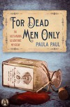For Dead Men Only: An Alexandra Gladstone Mystery - Paula Paul