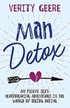Man Detox: My Funny, Sexy, Heartbreaking Adventures in the World of Digital Dating - Verity Geere