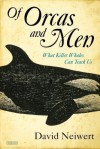 Of Orcas and Men: What Killer Whales Can Teach Us - David Neiwert