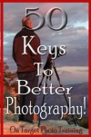 50 Keys To Better Photography! - Dan Eitreim