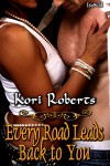Every Road Leads Back to You - Kori Roberts