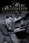 Marc Blitzstein: His Life, His Work, His World - Howard Pollack