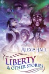Liberty and Other Stories - Alexis Hall