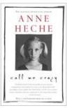 Call Me Crazy: A Memoir - Anne Heche
