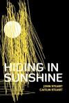 Hiding in Sunshine - John  Stuart, Caitlin Stuart
