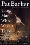 The Man Who Wasn't There - Pat Barker