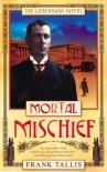 Mortal Mischief (Liebermann Papers 1) - Frank Tallis