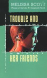 Trouble and Her Friends - Melissa Scott