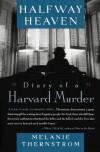 Halfway Heaven: Diary of a Harvard Murder - Melanie Thernstrom