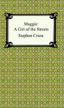 Maggie: A Girl of the Streets - Stephen Crane