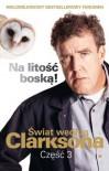 Świat według Clarksona. Część 3: Na litość boską! - Clarkson Jeremy