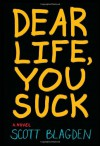 Dear Life, You Suck - Scott Blagden