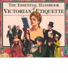 The Essential Handbook of Victorian Etiquette - Thomas E. Hill