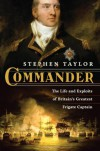 Commander: The Life and Exploits of Britain's Greatest Frigate Captain - Stephen Taylor