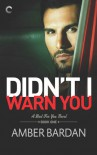 Didn't I Warn You? - Amber A. Bardan