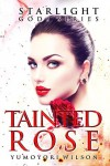 Tainted Rose (The Starlight Gods Series #2) - Yumoyori Wilson, Rachael Kunz
