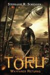 Toru: Wayfarer Returns (Sakura Steam Series Book 1) - Stephanie R. Sorensen