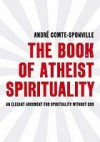 The Book of Atheist Spirituality - André Comte-Sponville