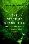 The Siege of Shangri-La: The Quest for Tibet's Sacred Hidden Paradise - Michael Mcrae