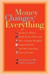 Money Changes Everything: Twenty-Two Writers Tackle the Last Taboo with Tales of Sudden Windfalls, Staggering Debts, and Other Surprising Turns of Fortune - Jenny Offill, Elissa Schappell