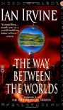 The Way Between the Worlds (The View From the Mirror, Book 4) - Ian Irvine