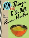 101 More Things To Do With Ramen Noodles (101 Things to do With) - Toni Patrick