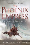 The Phoenix Empress (Their Bright Ascendency #2) - K. Arsenault Rivera