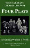 Four Plays By The Charabanc Theatre Company: Inventing Women's Work - Claudia  Harris
