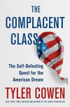 The Complacent Class: The Self-Defeating Quest for the American Dream - Tyler Cowen