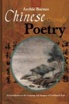 Chinese Through Poetry: An introduction to the language and imagery of traditional verse. - Archie Barnes