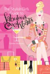 The Stylish Girl's Guide to Fabulous Cocktails - Colleen Mullaney