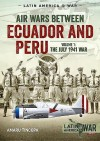 Air Wars Between Ecuador and Peru - Volume 1: The July 1941 War - Amaru Tincopa