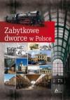 Zabytkowe Dworce W Polsce - Tomasz Liszaj
