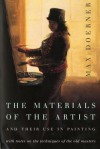 The Materials of the Artist and Their Use in Painting: With Notes on the Techniques of the Old Masters - Max Doerner