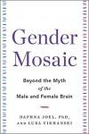 Gender Mosaic: Beyond the Myth of the Male and Female Brain  - Luba Vikhanski, Daphna Joel