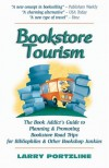 Bookstore Tourism: The Book Addict's Guide to Planning & Promoting Bookstore Road Trips for Bibliophiles & Other Bookshop Junkies - Larry Portzline