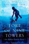 A Fort of Nine Towers: An Afghan Family Story - Qais Akbar Omar