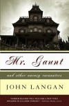 Mr. Gaunt and Other Uneasy Encounters - John  Langan