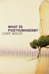 What Is Posthumanism? - Cary Wolfe