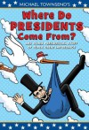Where Do Presidents Come From?: And Other Presidential Stuff of Super Great Importance - Michael  Townsend