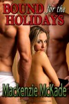 Bound for the Holidays (Ties That Bind, #1) - Mackenzie McKade
