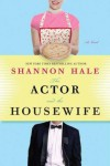 The Actor and the Housewife: A Novel - Shannon Hale