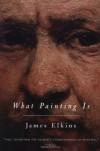 What Painting Is - James Elkins, Elkins James