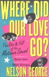 Where Did Our Love Go? The Rise and Fall of the Motown Sound - Nelson George, Quincy Jones, Robert Christgau