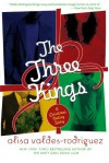 The Three Kings: A Christmas Dating Story - Alisa Valdes-Rodriguez